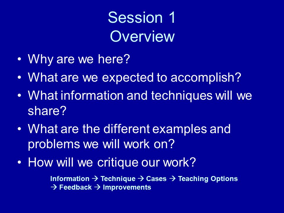 Session 1 Overview Why are we here. What are we expected to accomplish.