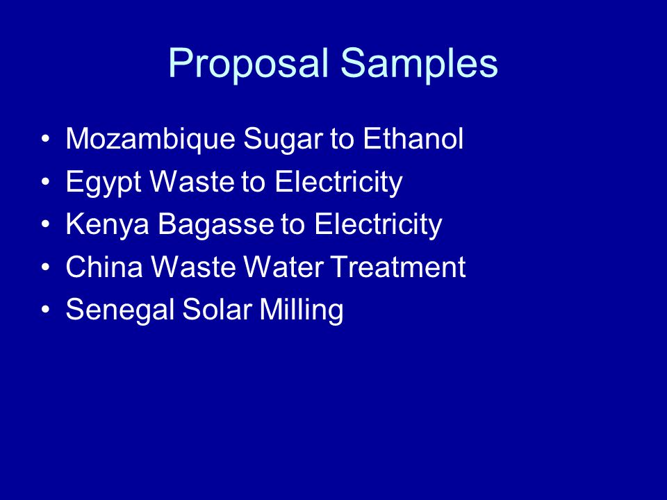 Proposal Samples Mozambique Sugar to Ethanol Egypt Waste to Electricity Kenya Bagasse to Electricity China Waste Water Treatment Senegal Solar Milling