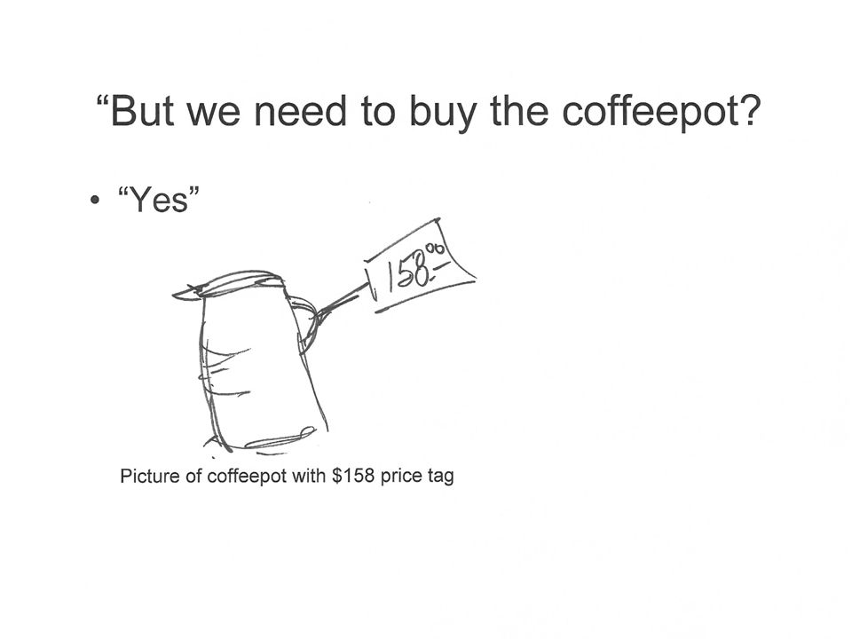 But we need to buy the coffeepot Yes Picture of coffeepot with $158 price tag