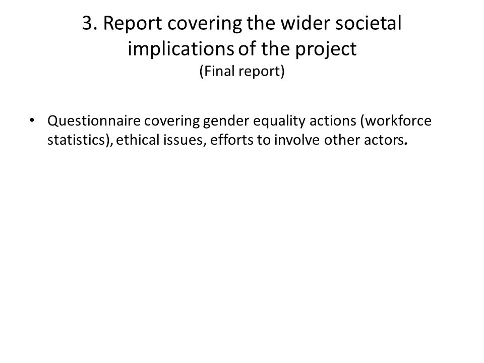 3. Report covering the wider societal implications of the project (Final report) Questionnaire covering gender equality actions (workforce statistics)