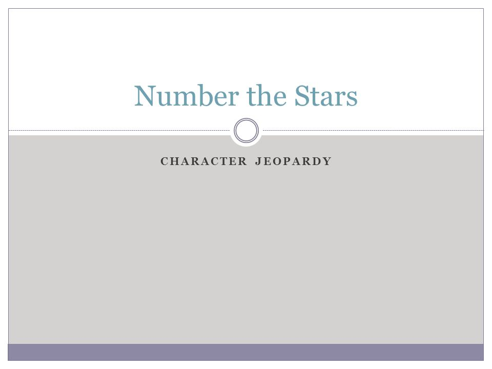 CHARACTER JEOPARDY Number the Stars
