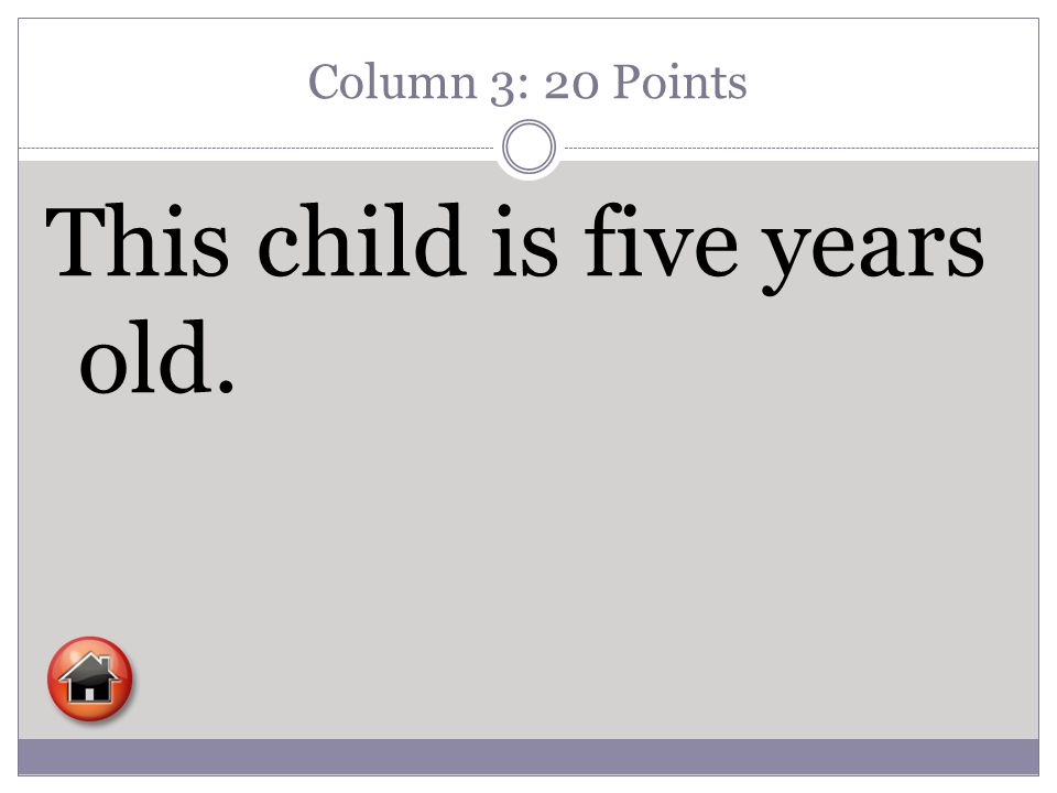 Column 3: 20 Points This child is five years old.