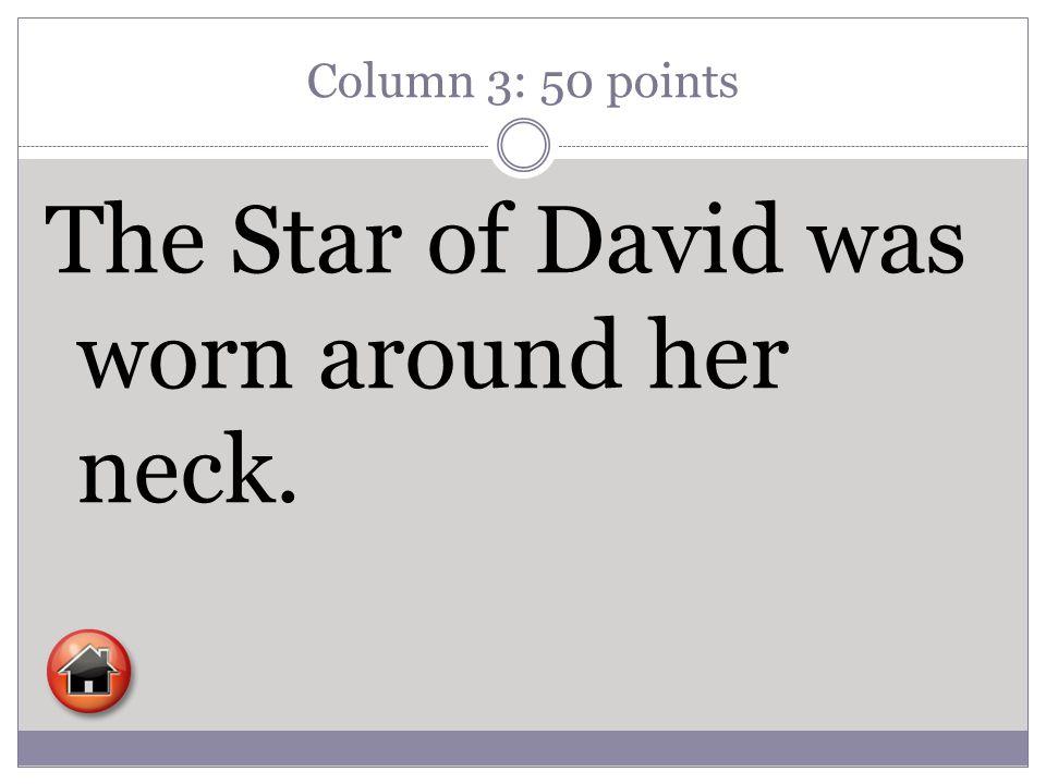 Column 3: 50 points The Star of David was worn around her neck.