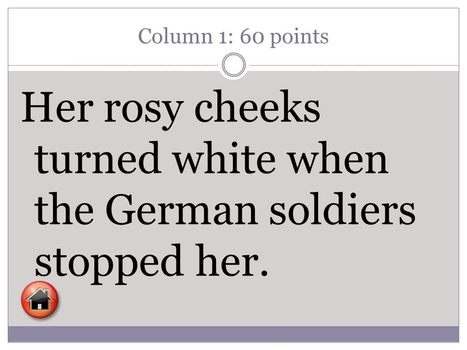 Column 1: 60 points Her rosy cheeks turned white when the German soldiers stopped her.