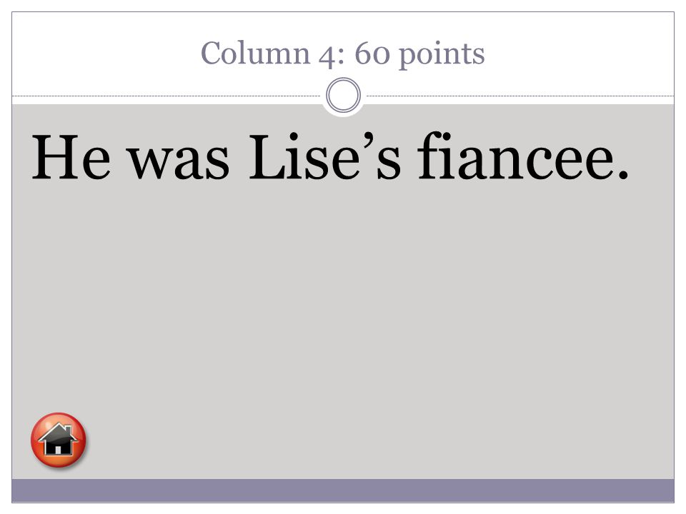 Column 4: 60 points He was Lise's fiancee.