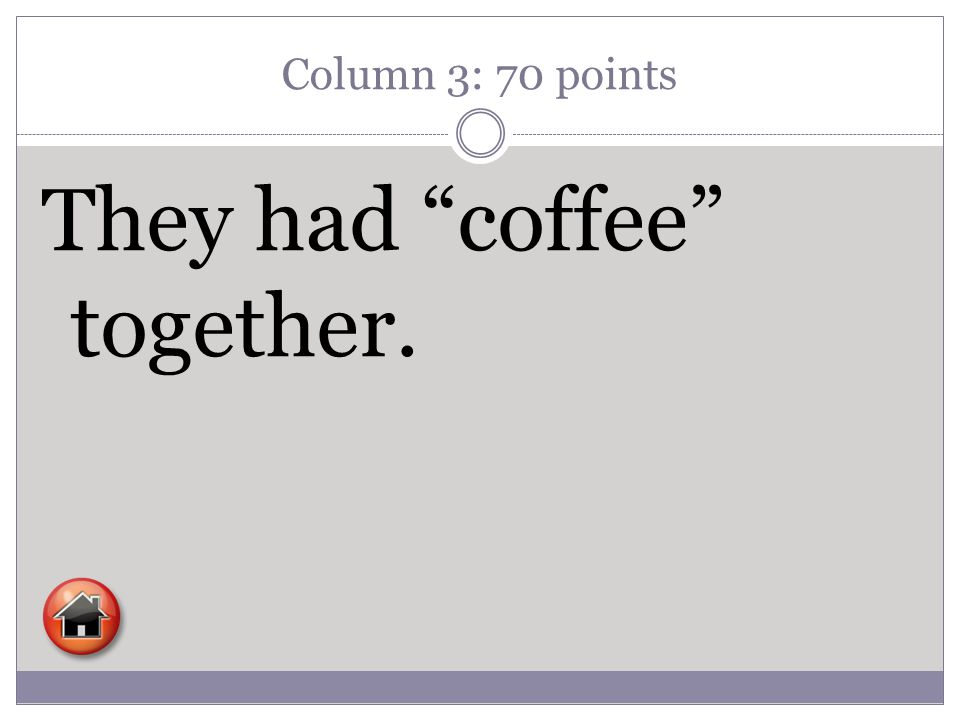 """Column 3: 70 points They had """"coffee"""" together."""