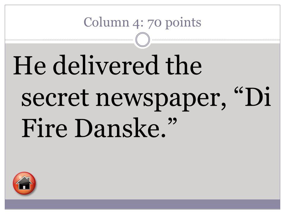 """Column 4: 70 points He delivered the secret newspaper, """"Di Fire Danske."""""""