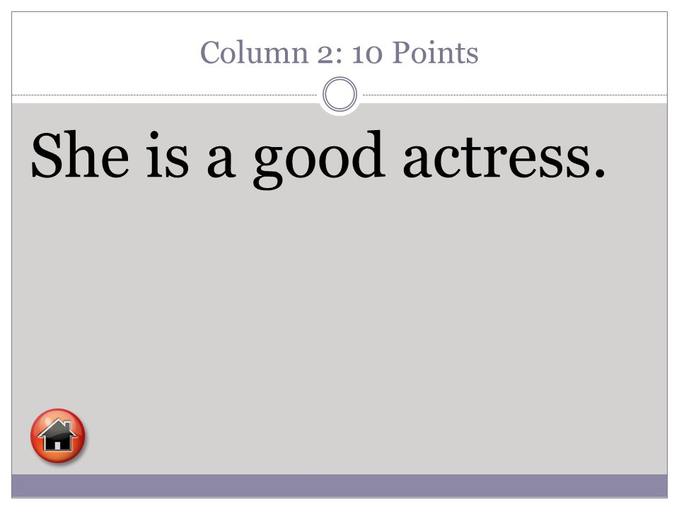 Column 2: 10 Points She is a good actress.