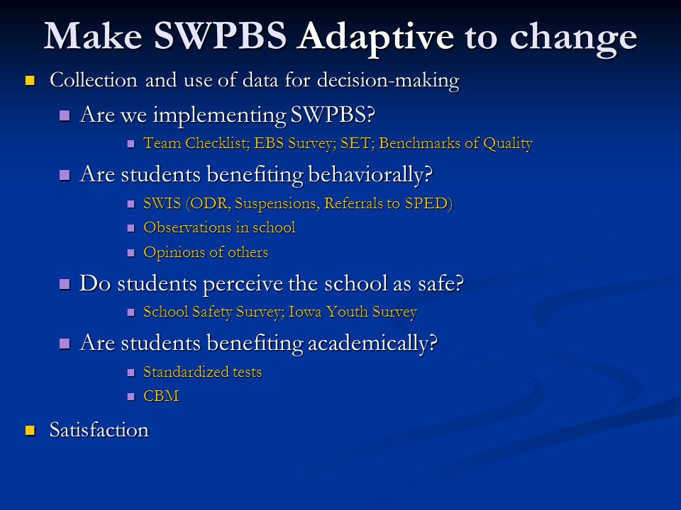Make SWPBS Adaptive to change Collection and use of data for decision-making Collection and use of data for decision-making Are we implementing SWPBS?