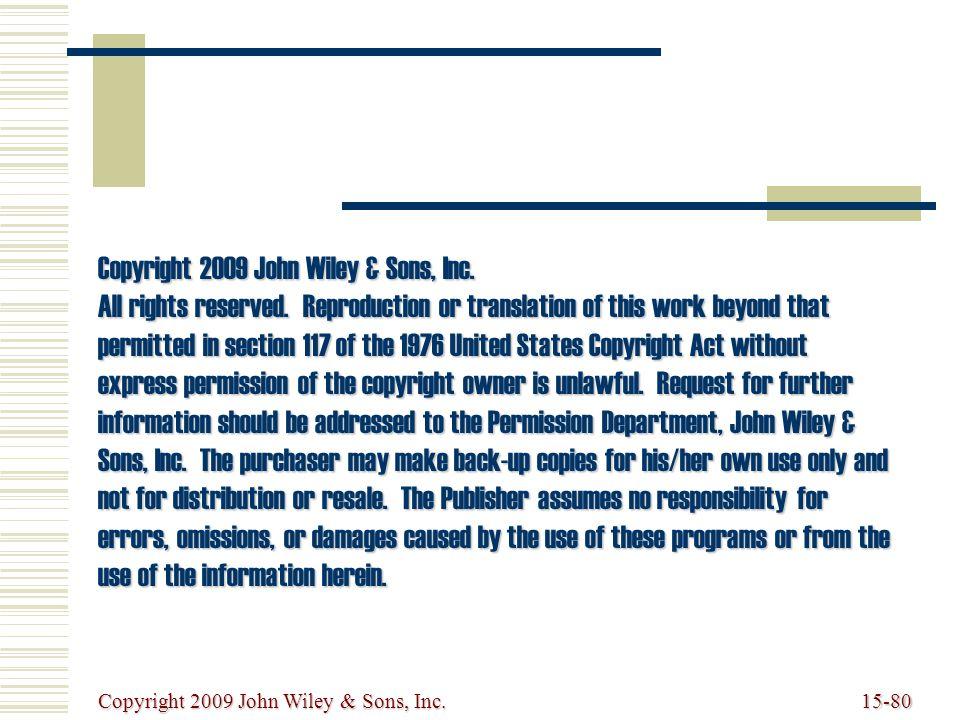 Copyright 2009 John Wiley & Sons, Inc.15-80 Copyright 2009 John Wiley & Sons, Inc.
