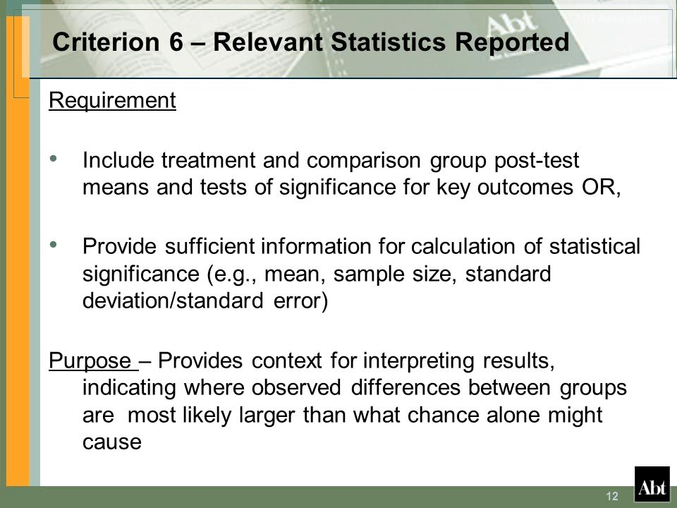 12 Criterion 6 – Relevant Statistics Reported Requirement Include treatment and comparison group post-test means and tests of significance for key out