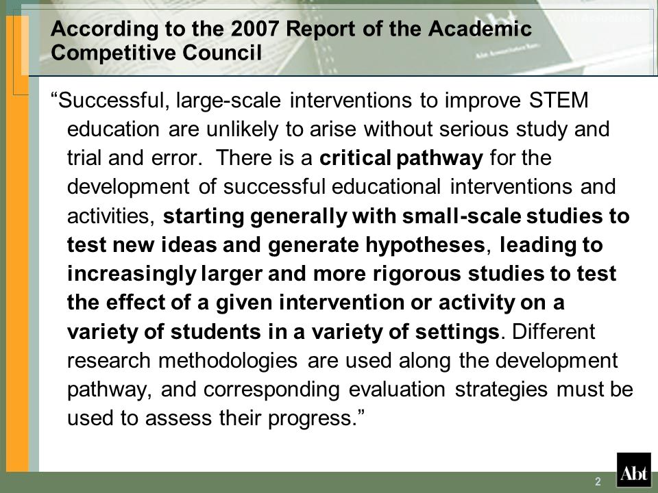 "2 According to the 2007 Report of the Academic Competitive Council ""Successful, large-scale interventions to improve STEM education are unlikely to ar"