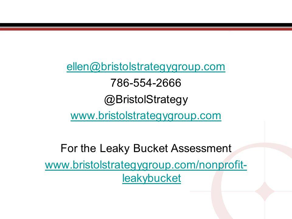 ellen@bristolstrategygroup.com 786-554-2666 @BristolStrategy www.bristolstrategygroup.com For the Leaky Bucket Assessment www.bristolstrategygroup.com