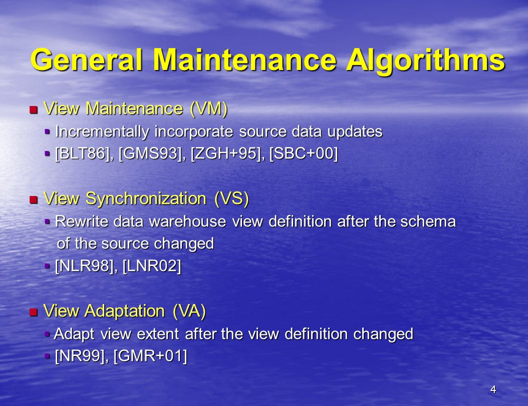 4 General Maintenance Algorithms View Maintenance (VM) View Maintenance (VM)  Incrementally incorporate source data updates  [BLT86], [GMS93], [ZGH+95], [SBC+00] View Synchronization (VS) View Synchronization (VS)  Rewrite data warehouse view definition after the schema of the source changed of the source changed  [NLR98], [LNR02] View Adaptation (VA) View Adaptation (VA)  Adapt view extent after the view definition changed  [NR99], [GMR+01]