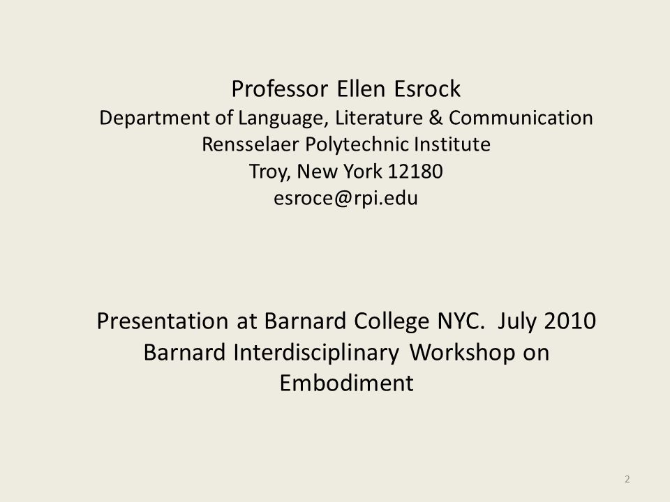 Professor Ellen Esrock Department of Language, Literature & Communication Rensselaer Polytechnic Institute Troy, New York 12180 esroce@rpi.edu Presentation at Barnard College NYC.
