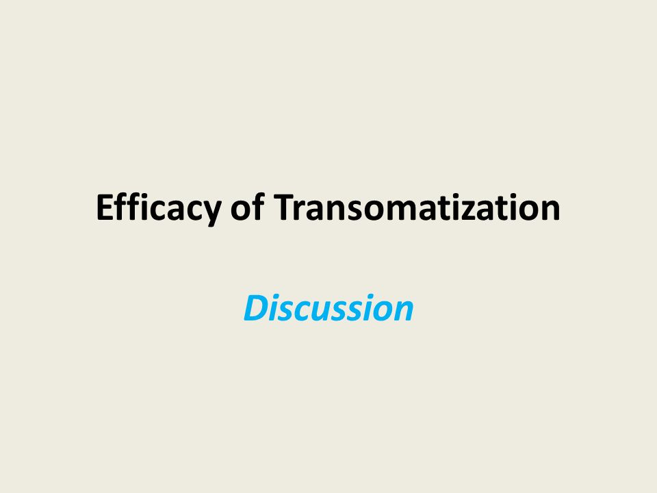 Efficacy of Transomatization Discussion