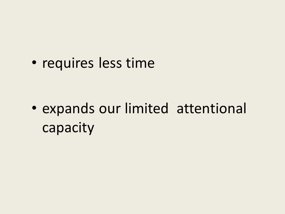 requires less time expands our limited attentional capacity