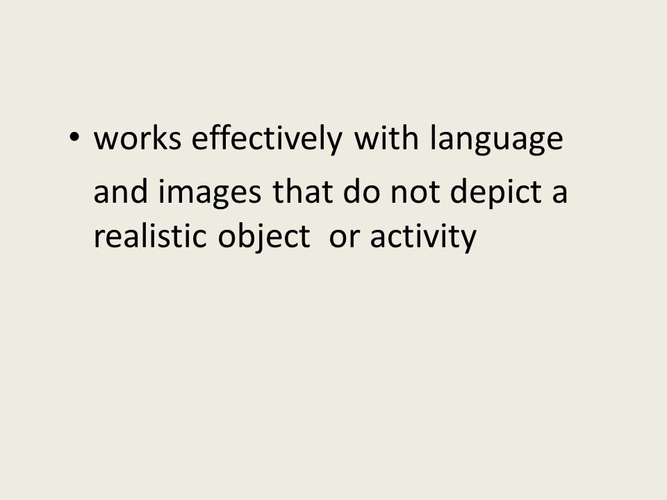 works effectively with language and images that do not depict a realistic object or activity