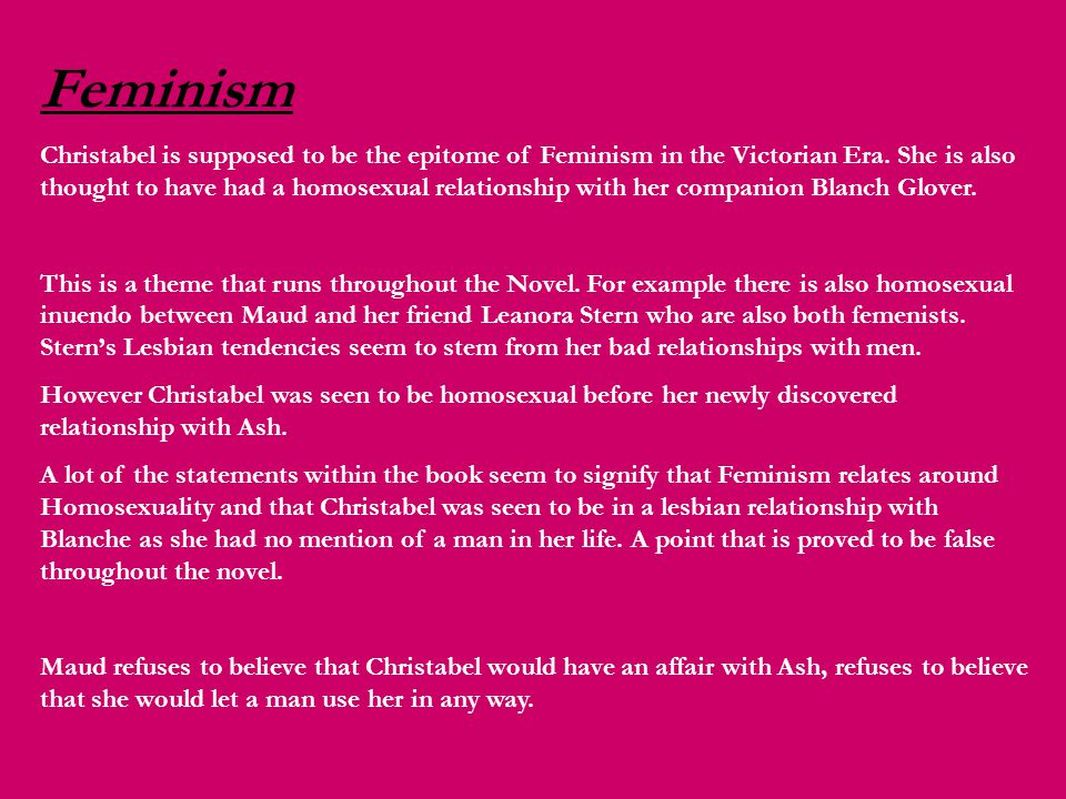 Feminism Christabel is supposed to be the epitome of Feminism in the Victorian Era.