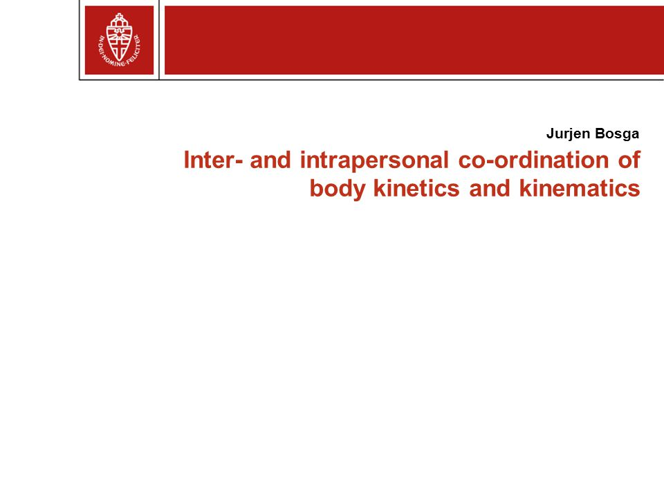 Inter- and intrapersonal co-ordination of body kinetics and kinematics Jurjen Bosga