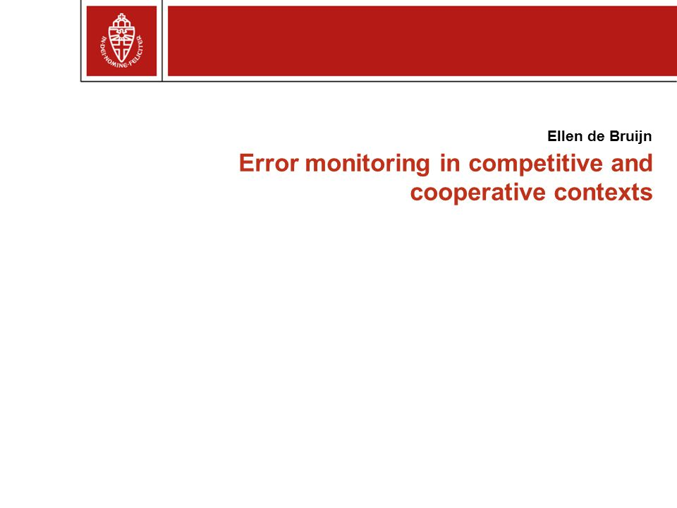 Error monitoring in competitive and cooperative contexts Ellen de Bruijn