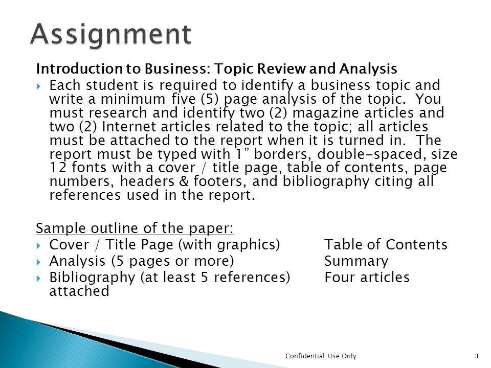 Introduction to Business: Topic Review and Analysis  Each student is required to identify a business topic and write a minimum five (5) page analysis of the topic.