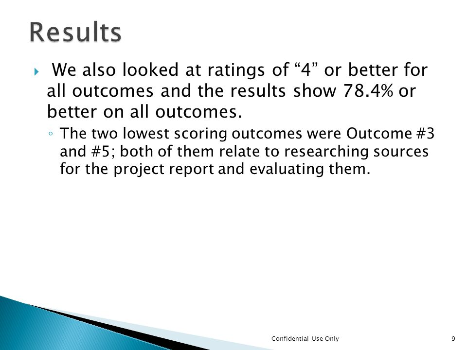 We also looked at ratings of 4 or better for all outcomes and the results show 78.4% or better on all outcomes.
