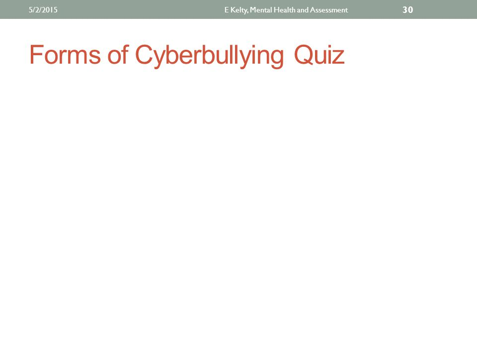Forms of Cyberbullying Quiz E Kelty, Mental Health and Assessment 30 5/2/2015