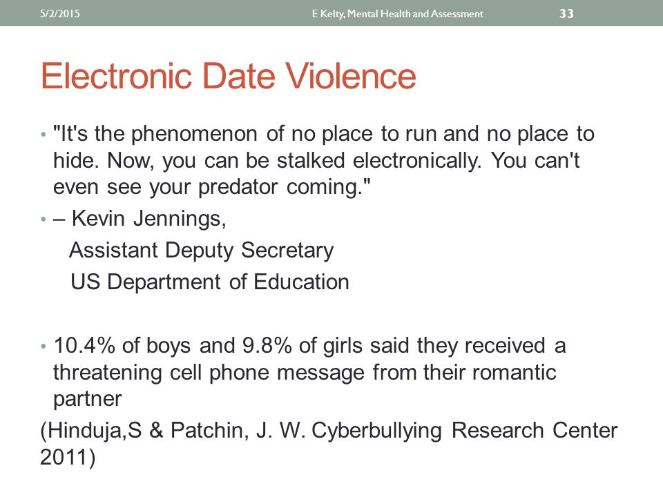 Electronic Date Violence It s the phenomenon of no place to run and no place to hide.