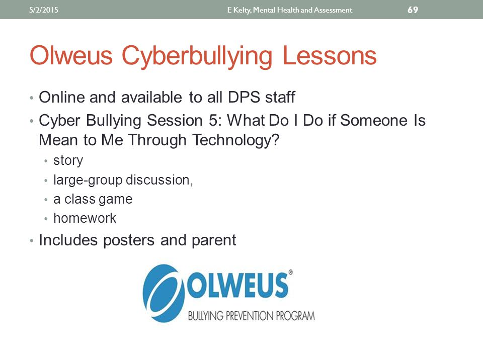 Olweus Cyberbullying Lessons Online and available to all DPS staff Cyber Bullying Session 5: What Do I Do if Someone Is Mean to Me Through Technology.