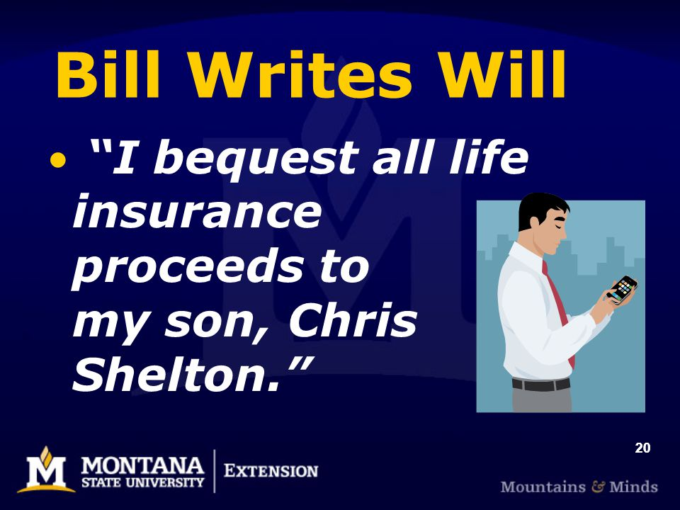 20 Bill Writes Will I bequest all life insurance proceeds to my son, Chris Shelton.