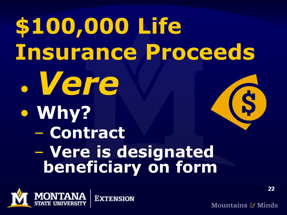 22 $100,000 Life Insurance Proceeds Vere Why – Contract – Vere is designated beneficiary on form