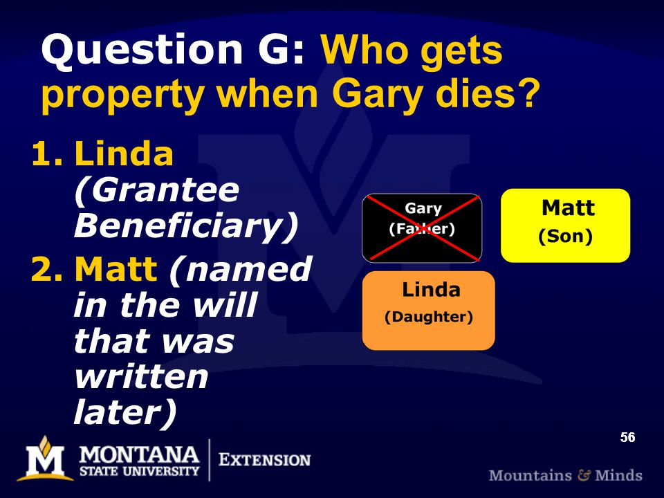 56 Question G: Who gets property when Gary dies.