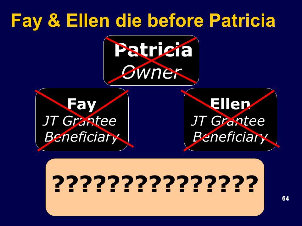 64 Fay & Ellen die Fay & Ellen die before Patricia Fay JT Grantee Beneficiary .