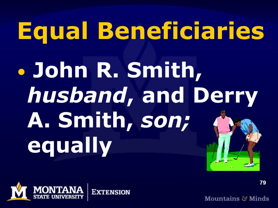 79 Equal Beneficiaries John R. Smith, husband, and Derry A. Smith, son; equally