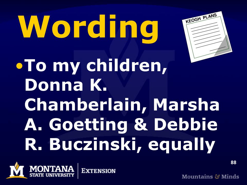 88 Wording To my children, Donna K. Chamberlain, Marsha A. Goetting & Debbie R. Buczinski, equally