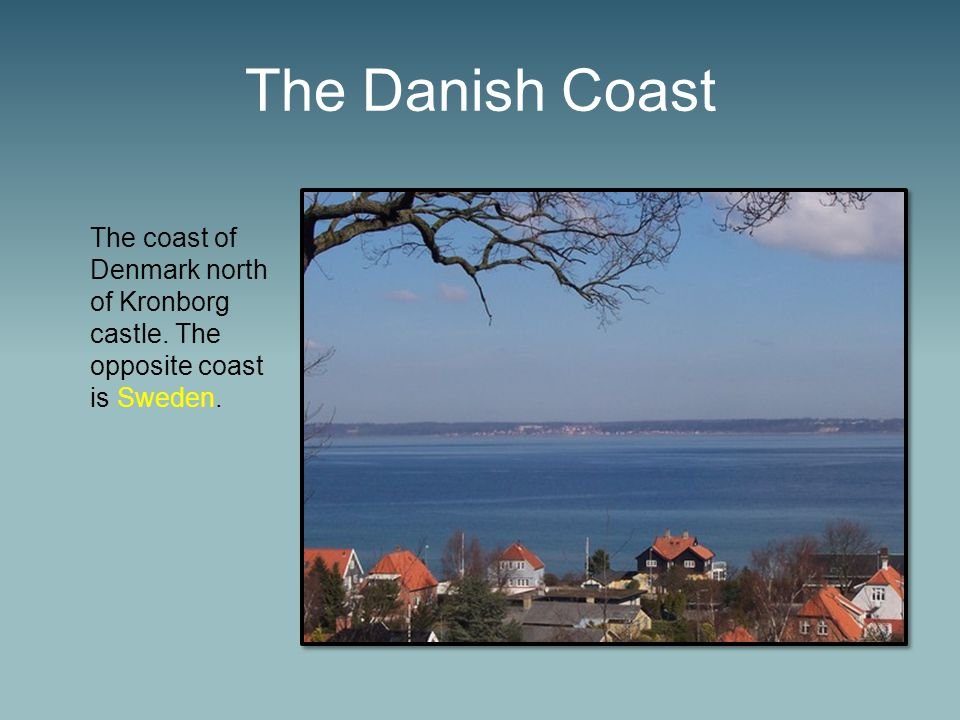 The Danish Coast The coast of Denmark north of Kronborg castle. The opposite coast is Sweden.