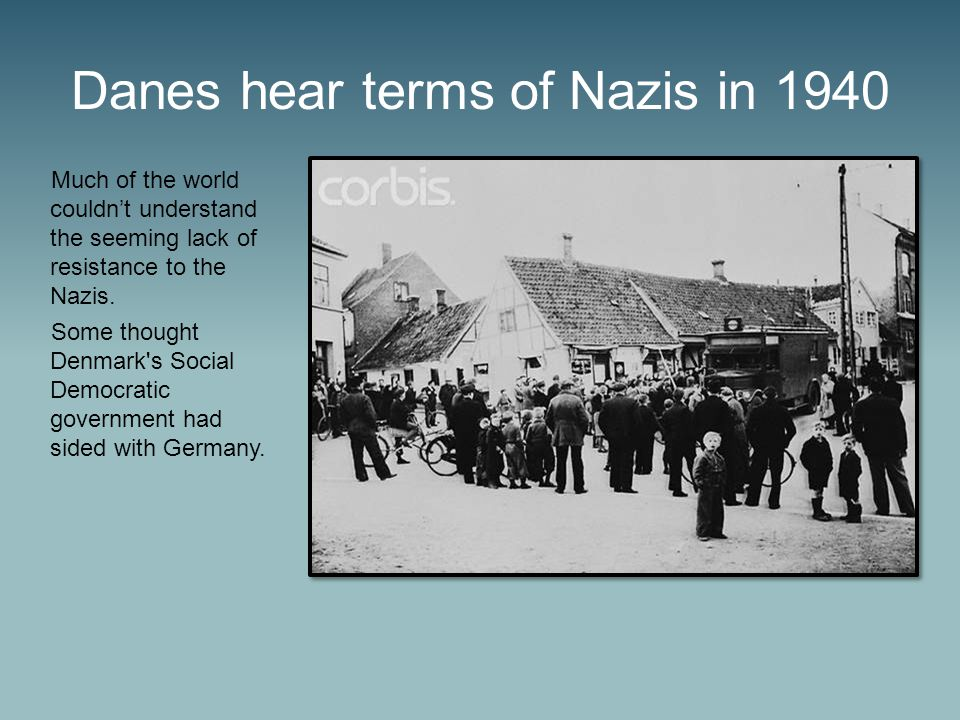 Danes hear terms of Nazis in 1940 Much of the world couldn't understand the seeming lack of resistance to the Nazis.