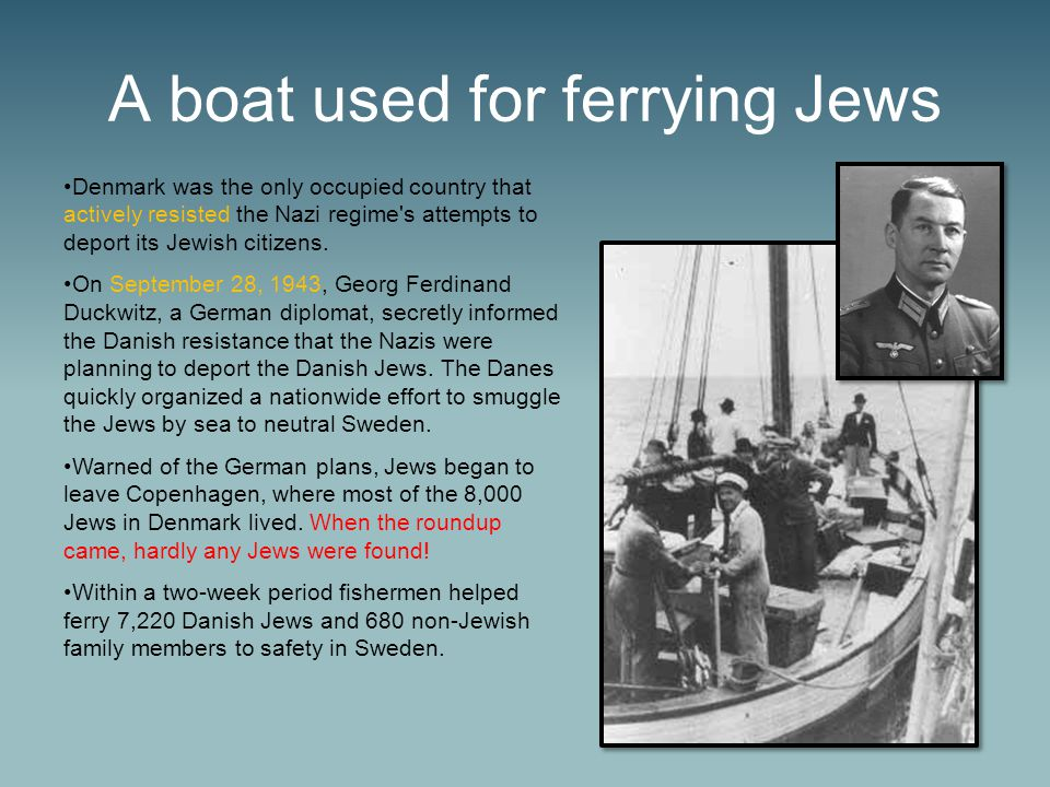 A boat used for ferrying Jews Denmark was the only occupied country that actively resisted the Nazi regime s attempts to deport its Jewish citizens.