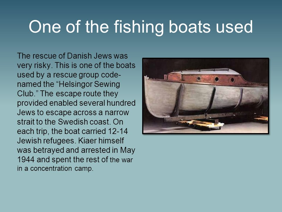 One of the fishing boats used The rescue of Danish Jews was very risky.