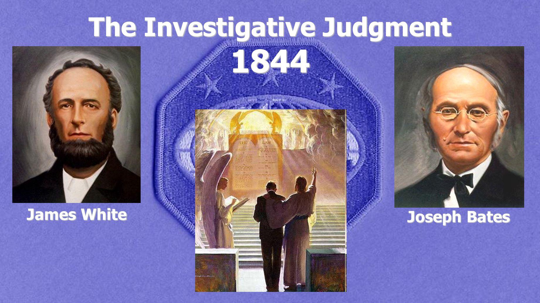 The Investigative Judgment 1844 James White Joseph Bates