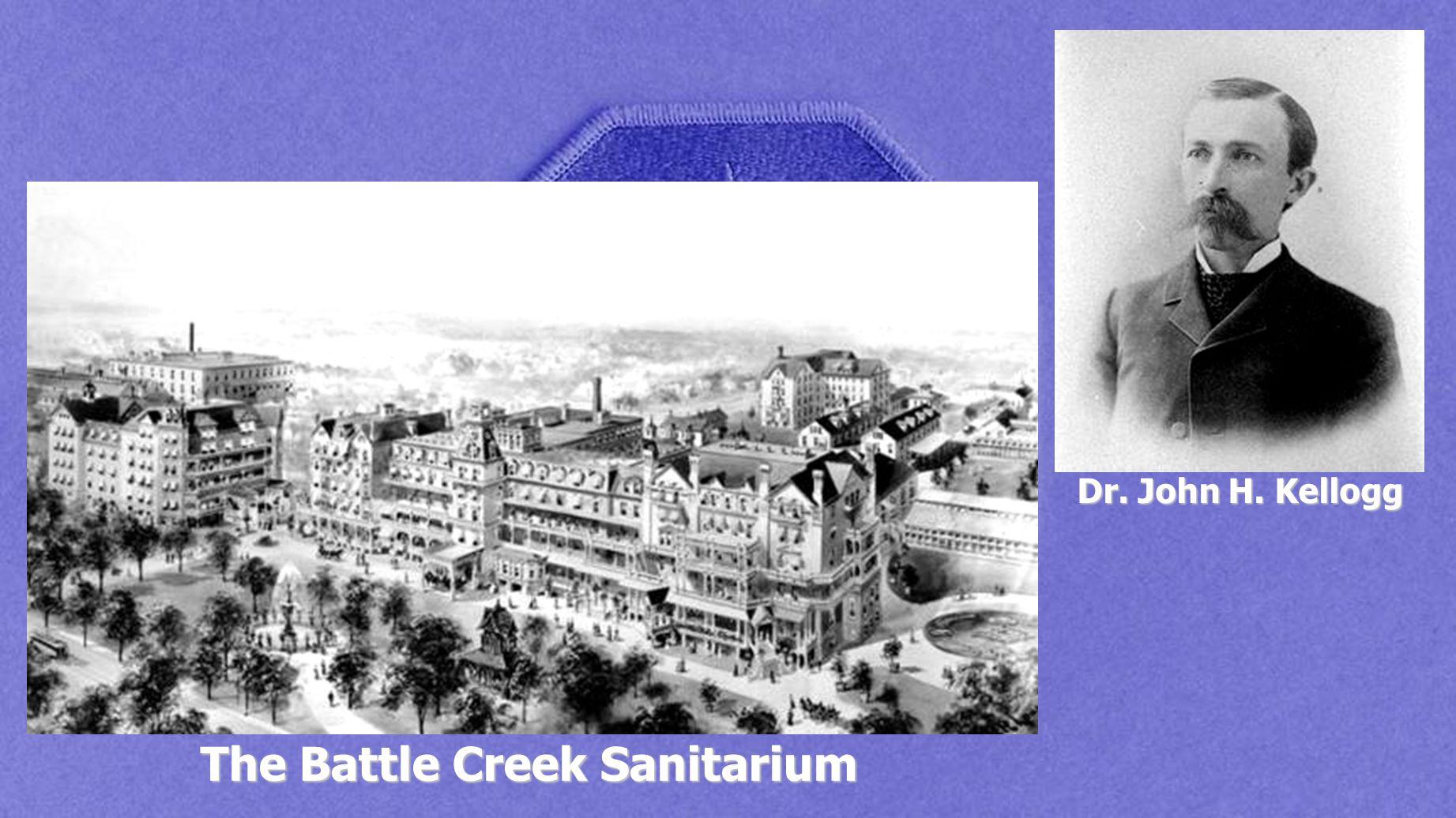 The Battle Creek Sanitarium Dr. John H. Kellogg