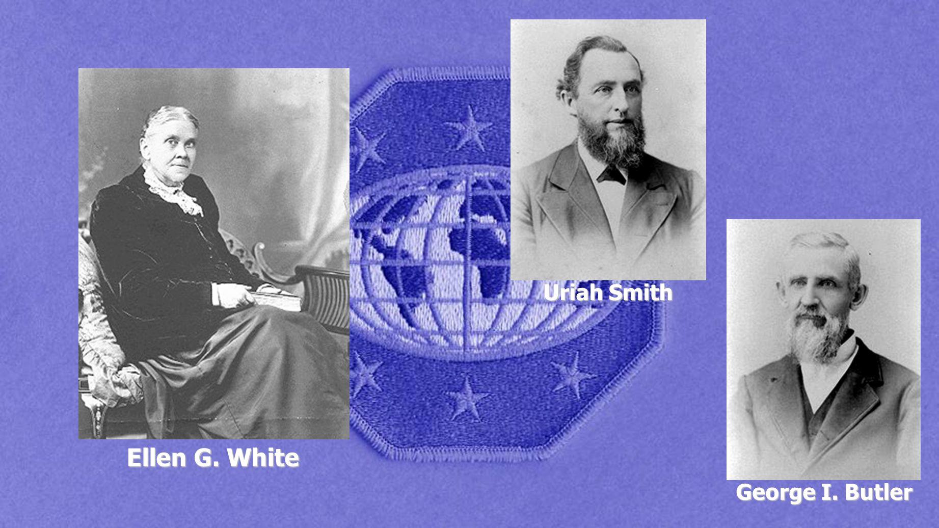 Ellen G. White Uriah Smith George I. Butler
