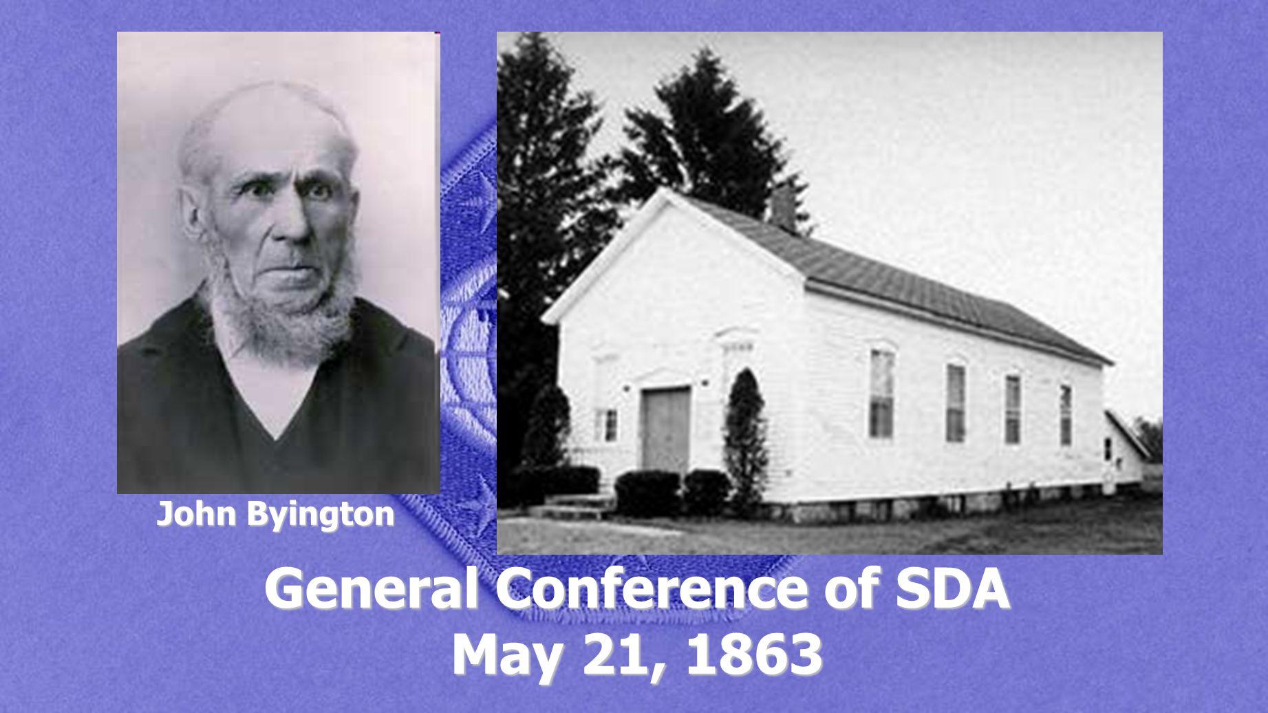 General Conference of SDA May 21, 1863 John Byington
