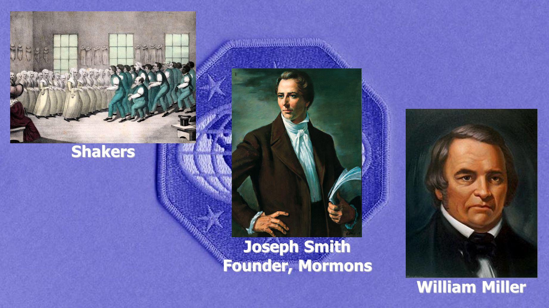 Shakers Joseph Smith Founder, Mormons William Miller