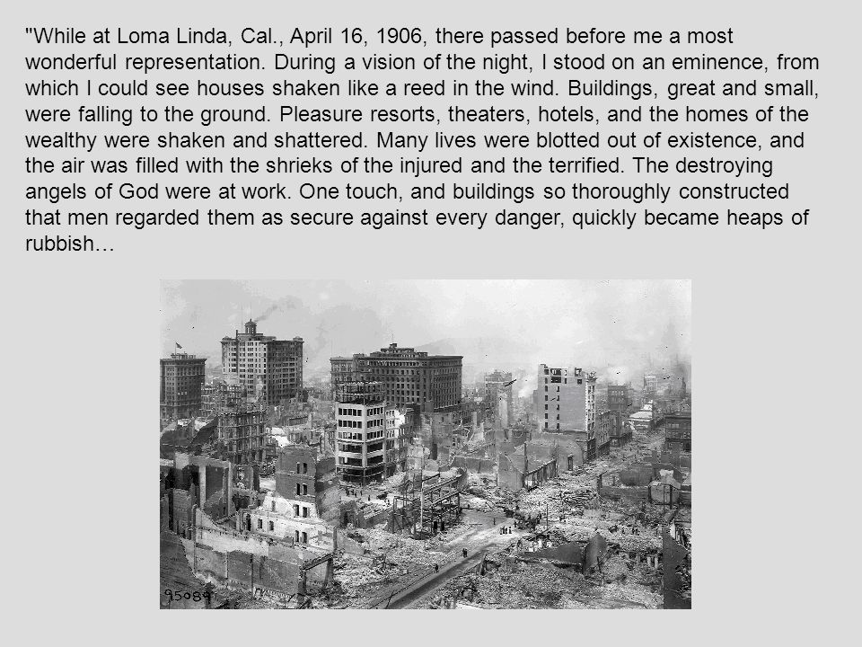 While at Loma Linda, Cal., April 16, 1906, there passed before me a most wonderful representation.
