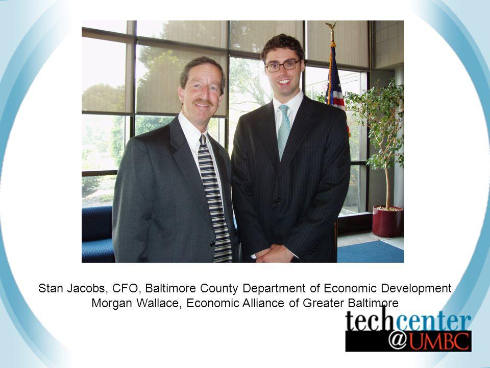 Stan Jacobs, CFO, Baltimore County Department of Economic Development Morgan Wallace, Economic Alliance of Greater Baltimore