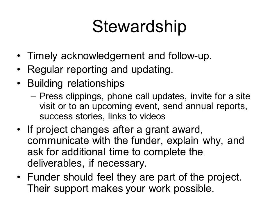 Stewardship Timely acknowledgement and follow-up. Regular reporting and updating.