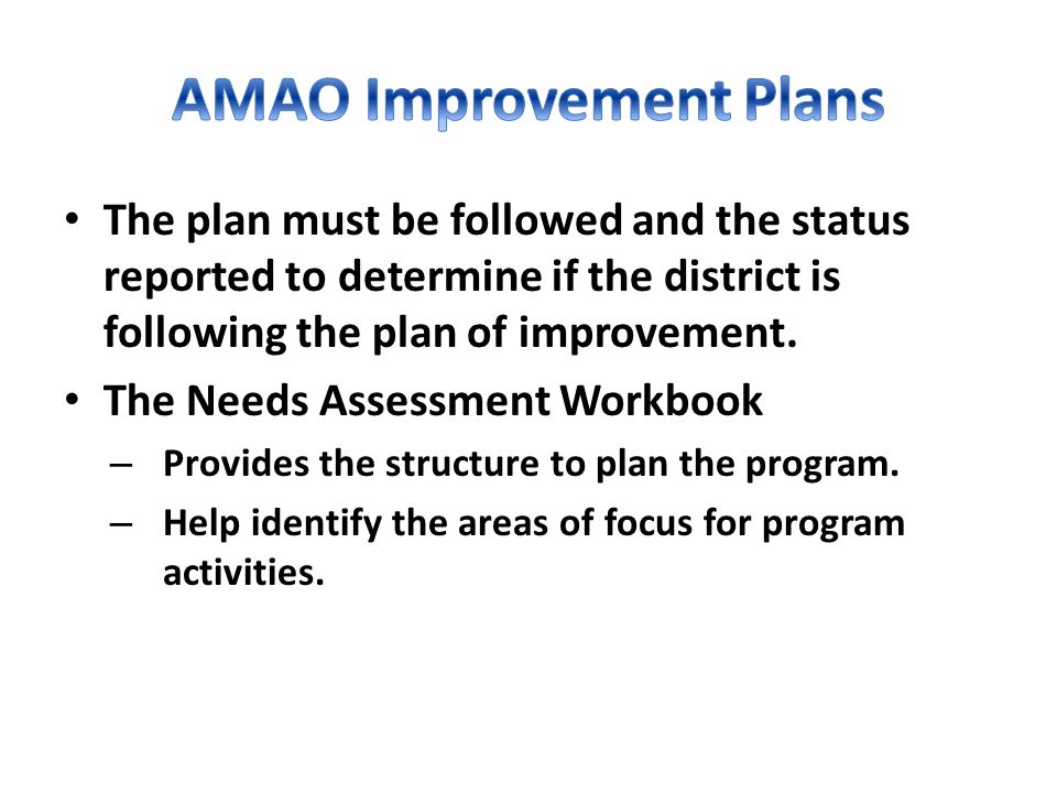 The plan must be followed and the status reported to determine if the district is following the plan of improvement. The Needs Assessment Workbook – P