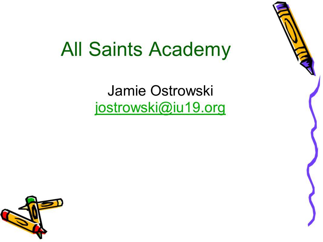 All Saints Academy Jamie Ostrowski jostrowski@iu19.org